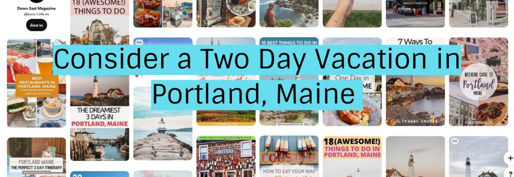 Consider a Two Day Vacation in Portland, Maine