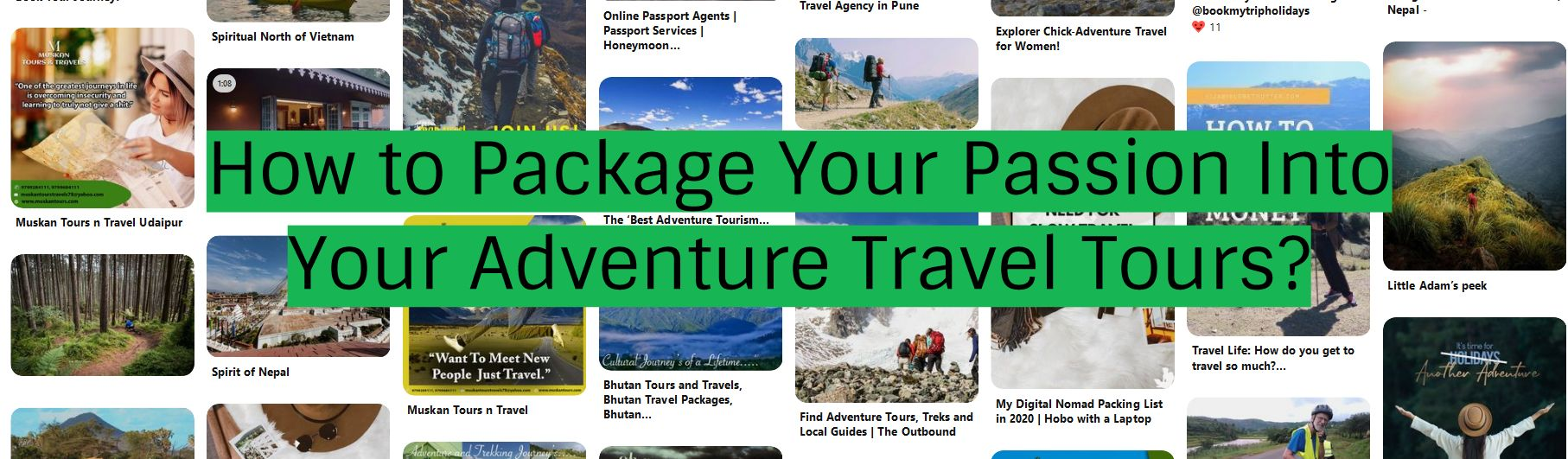 How to Package Your Passion Into Your Adventure Travel